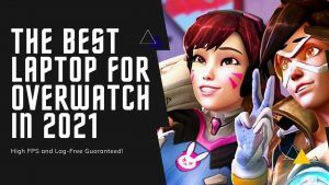the best laptop for overwatch in 2021